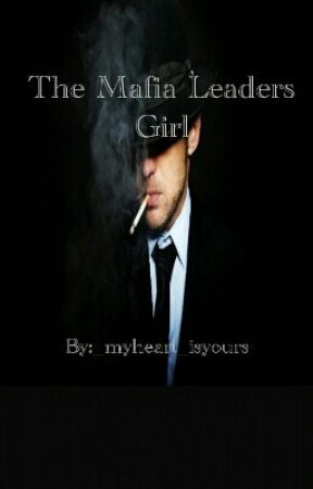 The Mafia Leaders Girl  by _myheart_isyours