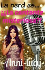 La nerd es ¡¿La cantante misteriosa?! by -Anni-lucy-