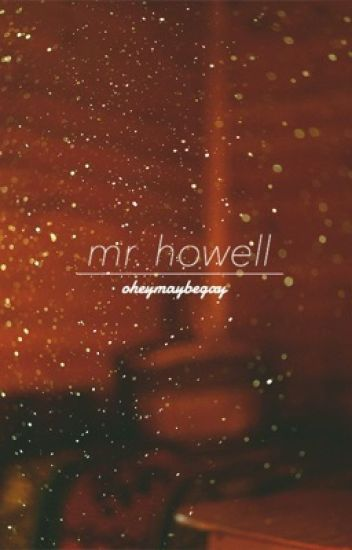 •Mr. Howell//Phan AU [SLOW UPDATES]