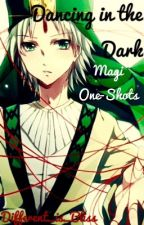 Dancing in the Dark (Magi One-Shots x Reader)  by Different_is_Bliss