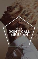 Don't call me Brian → jaehyungparkian by heosuabi