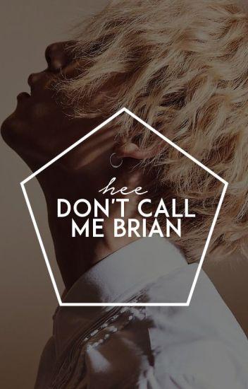 Don't call me Brian → jaehyungparkian