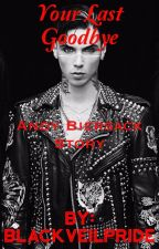 Your Last Goodbye (Andy Biersack Story) *DISCONTINUED* by antisepticpride