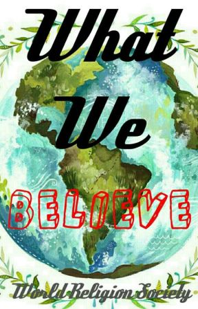 What We Believe by WorldReligionSociety