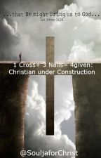 1 Cross+ 3 Nails= 4given: Christian Under Construction by SouljaforChrist