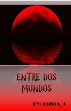 ENTRE DOS MUNDOS © by keslie9