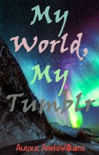 My World, My Tumblr by ArielaWilliams