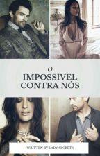 O Impossível Contra Nós.  by Secrets_Loveds