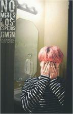 No mires los espejos, Jimin - YoonMin by BxJongDae