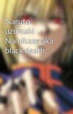 Naruto uzumaki Namikaze aka black death by Lord_Akuma21