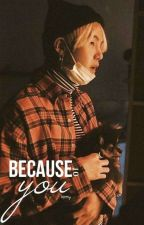 Because Of You ⇝ Min YoonGi by leemiy