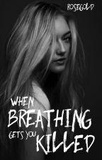 When Breathing Gets You Killed   by mRoseGoldsmith