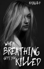When Breathing Gets You Killed  {On Going} by mRoseGoldsmith