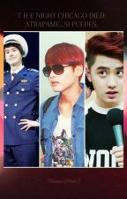 The Night Chicago Died: Atrapame... Si Puedes. [Kyuwook]  by HeenimPetal2