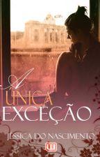A Única Exceção by JessyAudax
