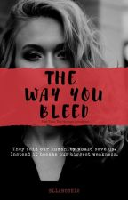 The Way You Bleed by ellarose12
