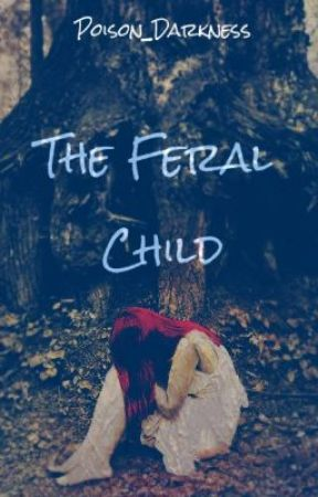 The Feral Child by Poison_Darkness