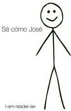 Sé cómo José  by I-am-reader-lax