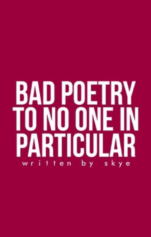 bad poetry to no one in particular  by frecklefaced