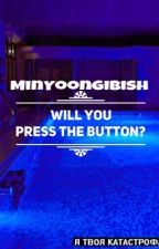 WILL YOU PRESS THE  BUTTON? by MinYoongiBish