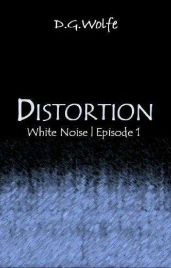 DRAFT ONE NOW IN COMPLETE RE-WRITE  DISTORTION | White Noise - Episode 1