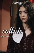 Collide | Riarkle|on hold for a week| by rileybarns