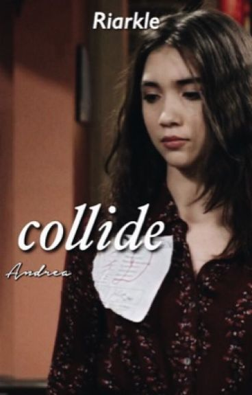 Collide | Riarkle|on hold for a week|