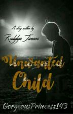 Unwanted Child:Nasa Huli Ang Pagsisisi (COMPLETE) by GorgeousPrincess143