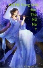Khí Phi Trùng Sinh: Độc Thủ Nữ Ma Y by LinhNa99
