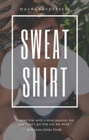 Sweatshirt-Grayson Dolan Fanfic by Mackandcheese24
