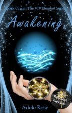 Book 1: Awakening (The VIth Element Series) by AdeleRoseAuthor