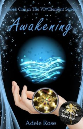 Book 1: Awakening (The VIth Element Series) by AdeleRoseAuthor