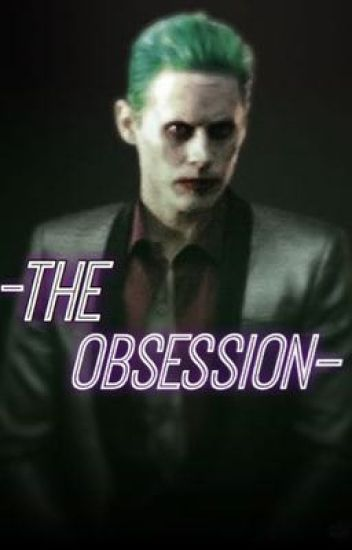 The Obsession - Joker Fanfiction