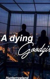 A dying GoodGirl by hunterrowland___
