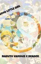 Good Little Girl:: Naruto Various x Reader(ON HOLD) by IAirPlaneI