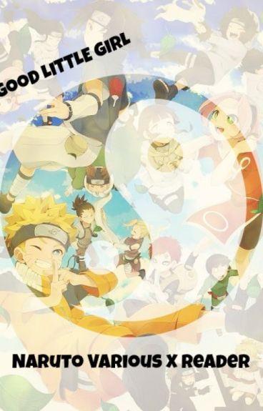 Good Little Girl:: Naruto Various x Reader(ON HOLD)
