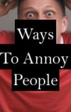 1000 Ways To Annoy People by AvidAuthor4