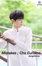 Mistakes ; Cha Eunwoo by dongminnie