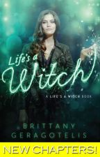 Life's A Witch by BrittTheBookSlayer