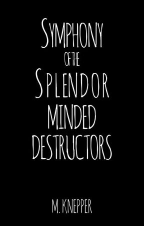Symphony Of The Splendor Minded Destructors by Knepper