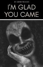 I'm Glad You Came by EmmaTheGeek