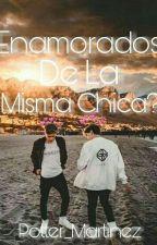 Enamorados De La Misma Chica? by Potter_Martinez