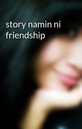 story namin ni friendship by brokenvette