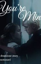 You're mine a dramione story by biohazzzard