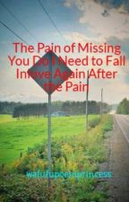 The Pain of Missing You Do I Need to Fall Inlove Again After the Pain by wafufupoemprincess