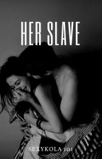 HER SLAVE by Sexykola101