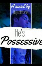 He's Possessive  by Itzjustmarie