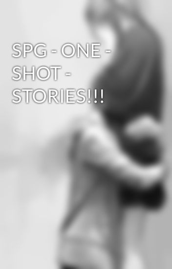 SPG - ONE - SHOT - STORIES!!!