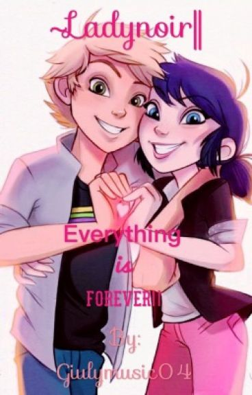 ~Ladynoir   Everything is forever  