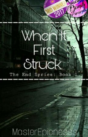 When It First Struck   -The End Series- by MasterEpicnesss